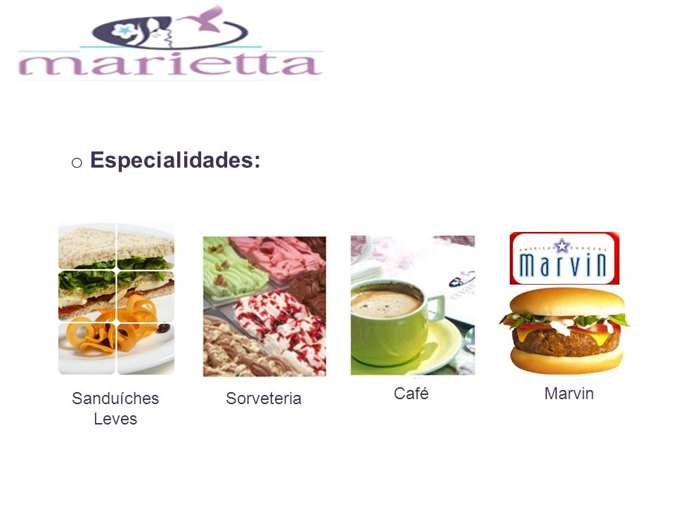 Especialidades: Café Marvin Sanduíches Leves Sorveteria