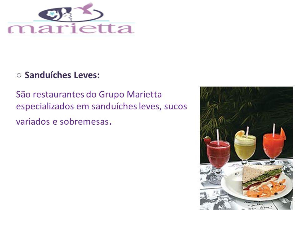 Sanduíches Leves: São restaurantes do Grupo Marietta especializados em sanduíches leves, sucos variados e sobremesas.