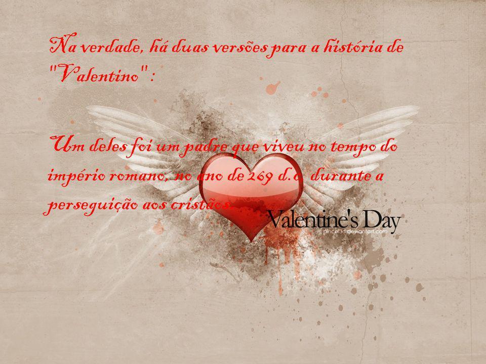 Na verdade, há duas versões para a história de Valentino :