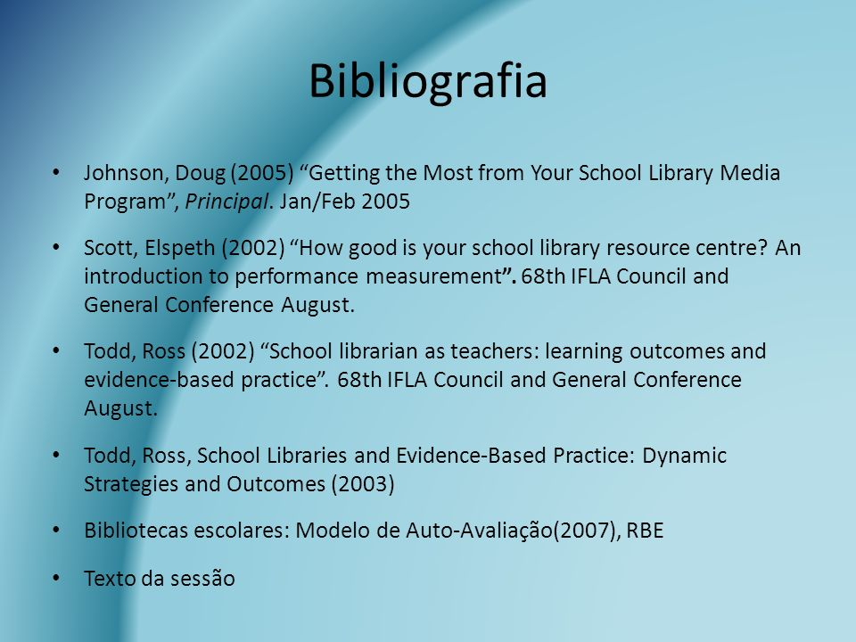 Bibliografia Johnson, Doug (2005) Getting the Most from Your School Library Media Program , Principal. Jan/Feb 2005.