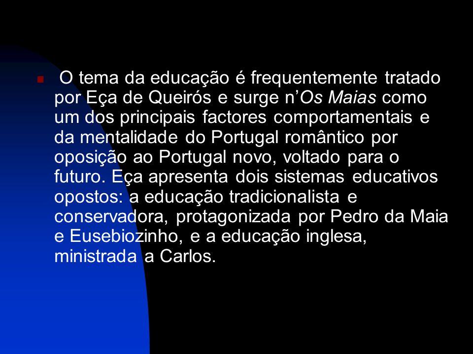 O tema da educação é frequentemente tratado por Eça de Queirós e surge n'Os Maias como um dos principais factores comportamentais e da mentalidade do Portugal romântico por oposição ao Portugal novo, voltado para o futuro.