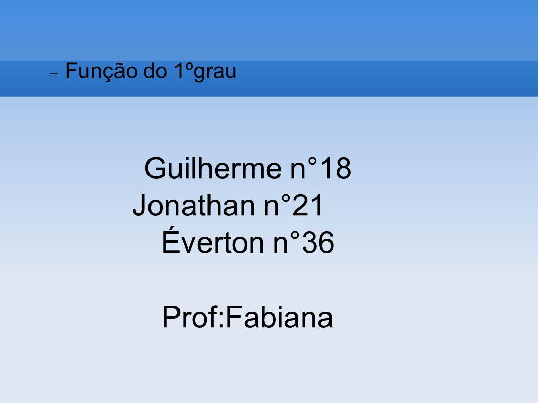Guilherme n°18 Jonathan n°21 Éverton n°36 Prof:Fabiana