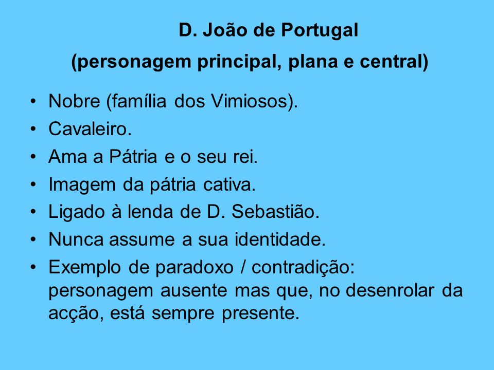 D. João de Portugal (personagem principal, plana e central)