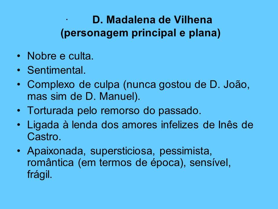 · D. Madalena de Vilhena (personagem principal e plana)