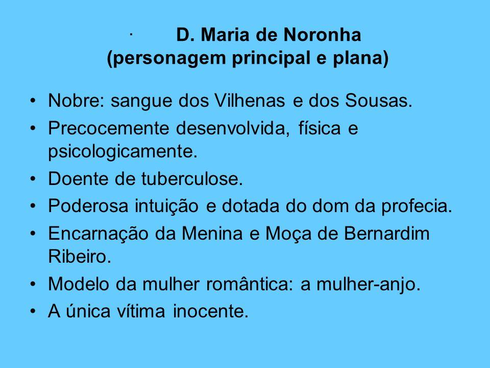 · D. Maria de Noronha (personagem principal e plana)