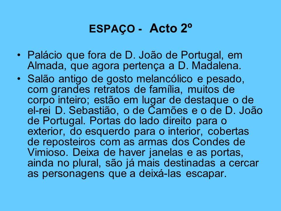 ESPAÇO - Acto 2º Palácio que fora de D. João de Portugal, em Almada, que agora pertença a D. Madalena.