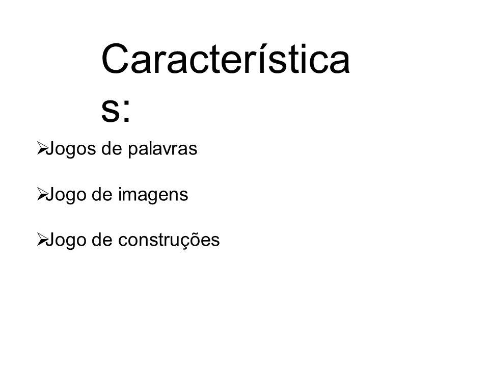 Características: Jogos de palavras Jogo de imagens Jogo de construções