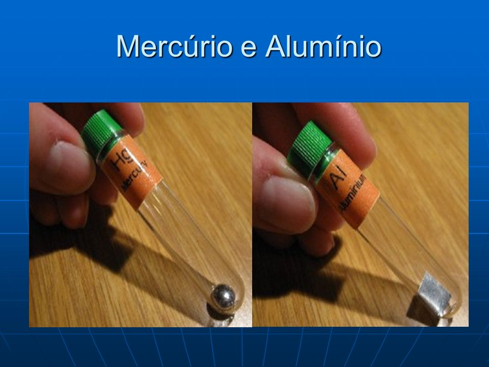Mercúrio e Alumínio