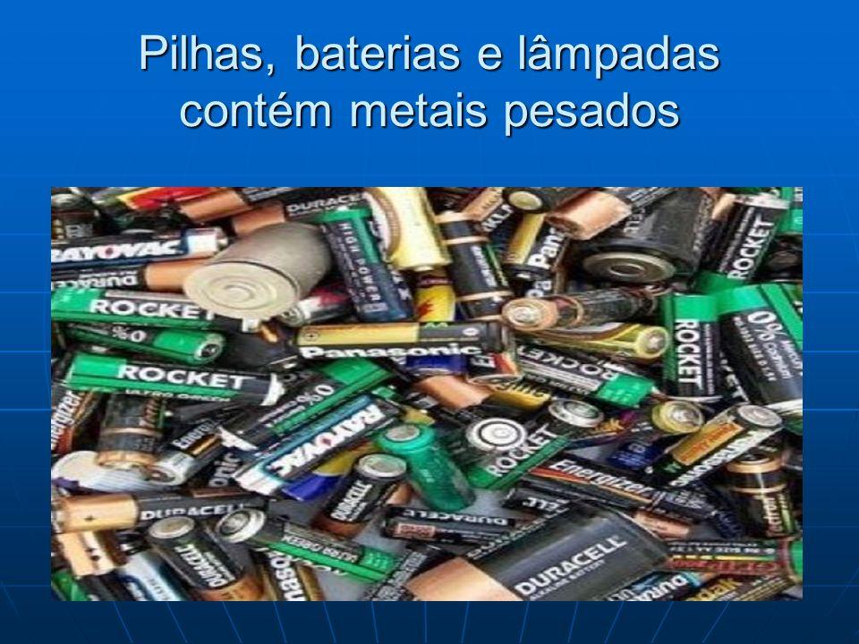 Pilhas, baterias e lâmpadas contém metais pesados