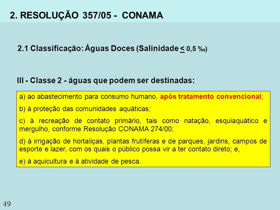 2. RESOLUÇÃO 357/05 - CONAMA 2.1 Classificação: Águas Doces (Salinidade < 0,5 ‰) III - Classe 2 - águas que podem ser destinadas: