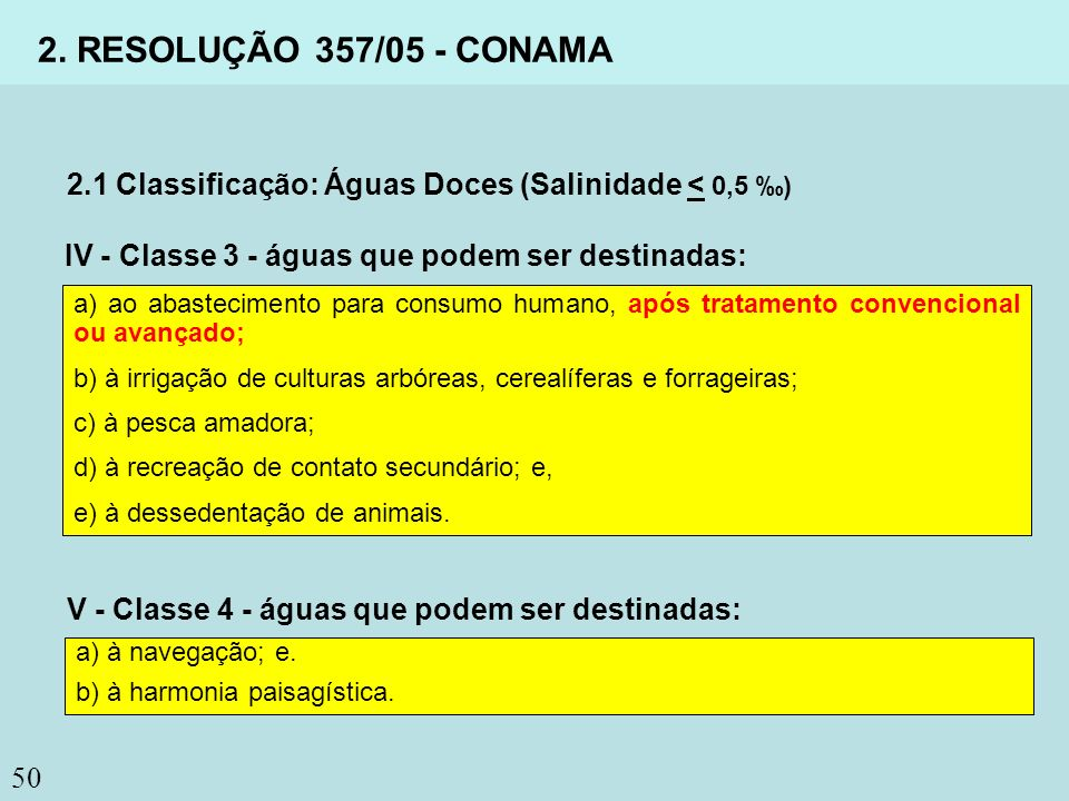2. RESOLUÇÃO 357/05 - CONAMA 2.1 Classificação: Águas Doces (Salinidade < 0,5 ‰) IV - Classe 3 - águas que podem ser destinadas: