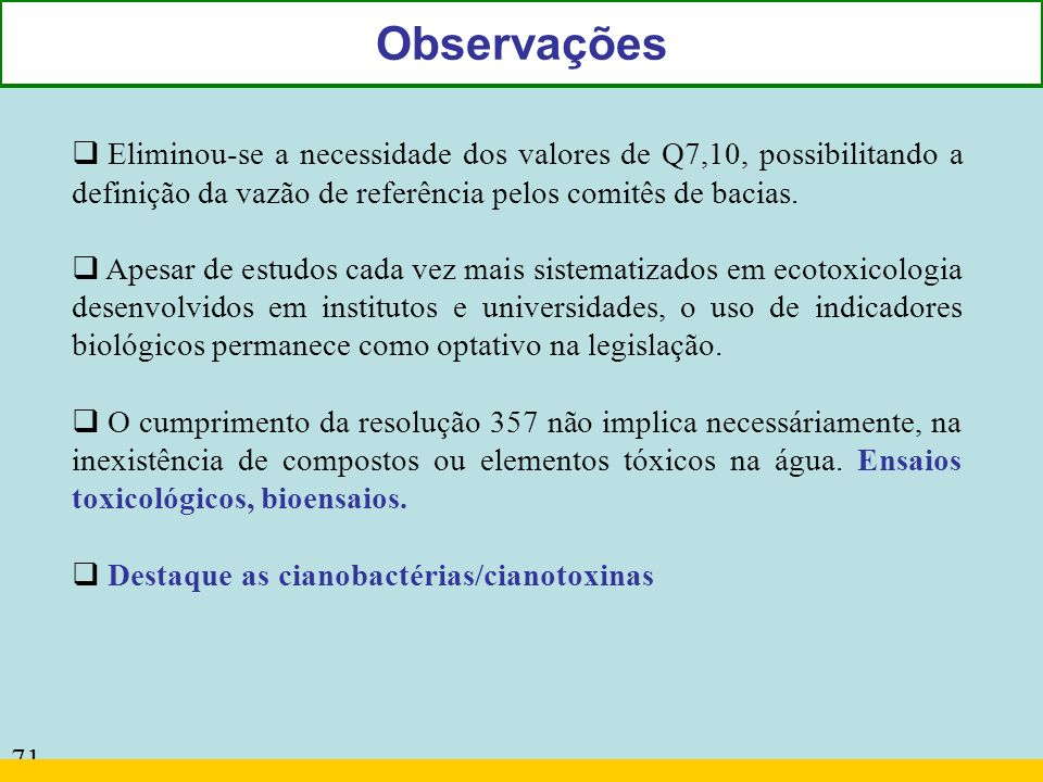 Observações Eliminou-se a necessidade dos valores de Q7,10, possibilitando a definição da vazão de referência pelos comitês de bacias.