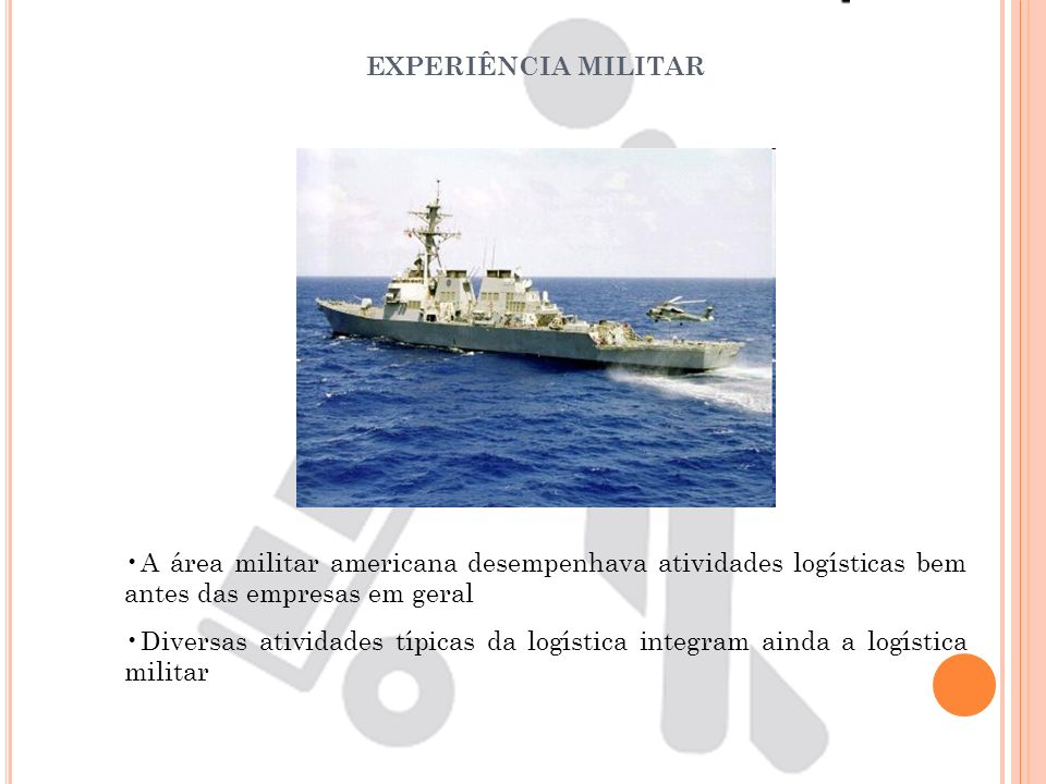 EXPERIÊNCIA MILITAR A área militar americana desempenhava atividades logísticas bem antes das empresas em geral.