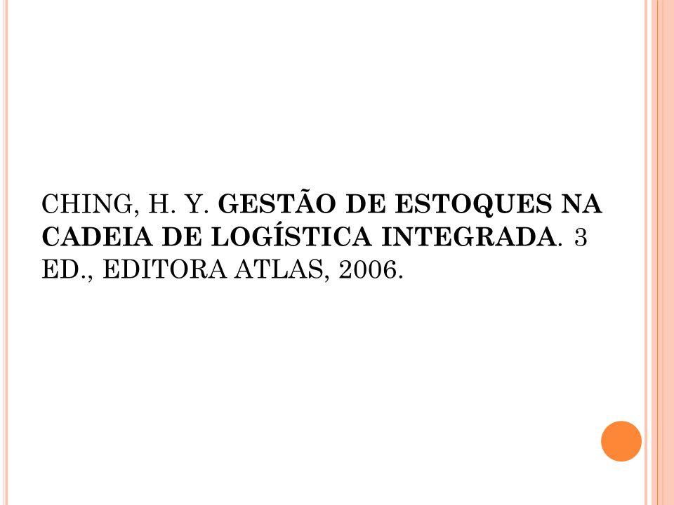 CHING, H. Y. GESTÃO DE ESTOQUES NA CADEIA DE LOGÍSTICA INTEGRADA. 3 ED