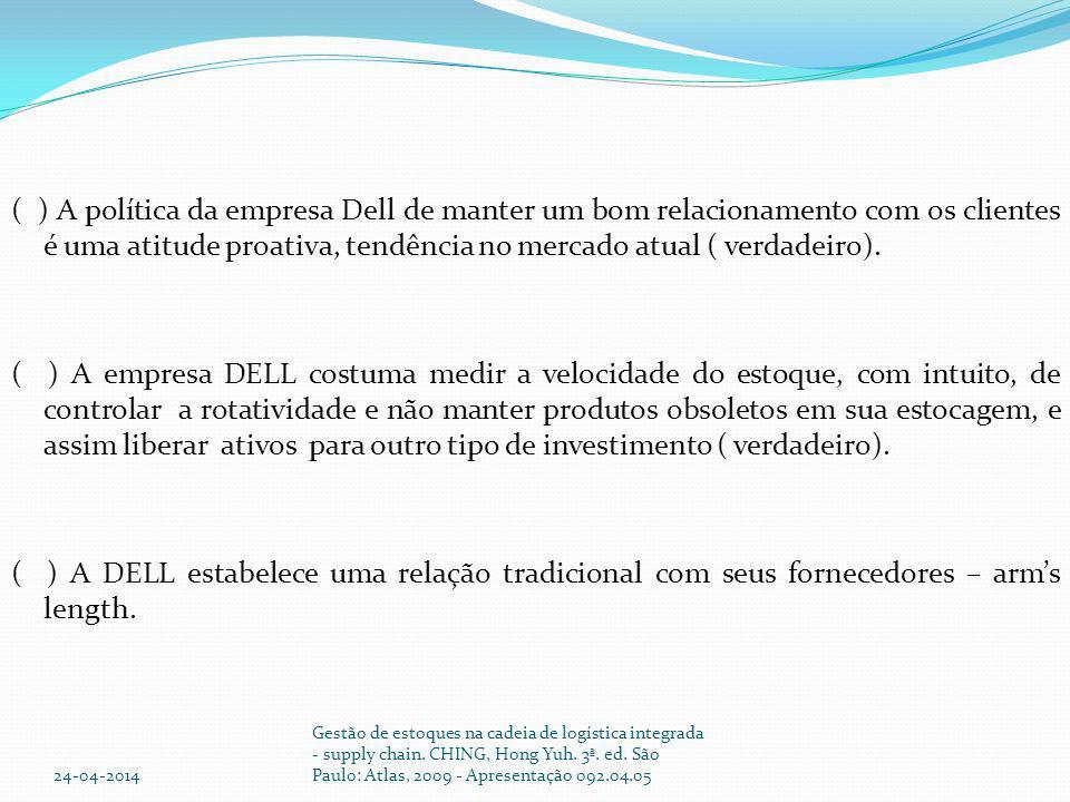 ( ) A política da empresa Dell de manter um bom relacionamento com os clientes é uma atitude proativa, tendência no mercado atual ( verdadeiro).