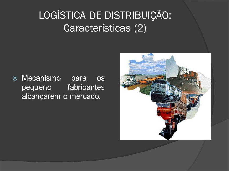 LOGÍSTICA DE DISTRIBUIÇÃO: Características (2)