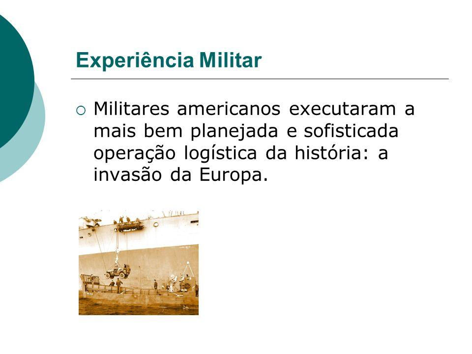 Experiência Militar Militares americanos executaram a mais bem planejada e sofisticada operação logística da história: a invasão da Europa.