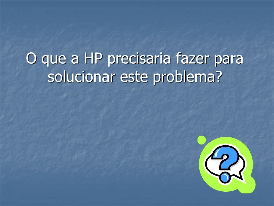 O que a HP precisaria fazer para solucionar este problema