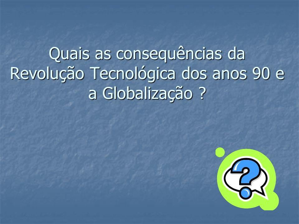 Quais as consequências da Revolução Tecnológica dos anos 90 e a Globalização