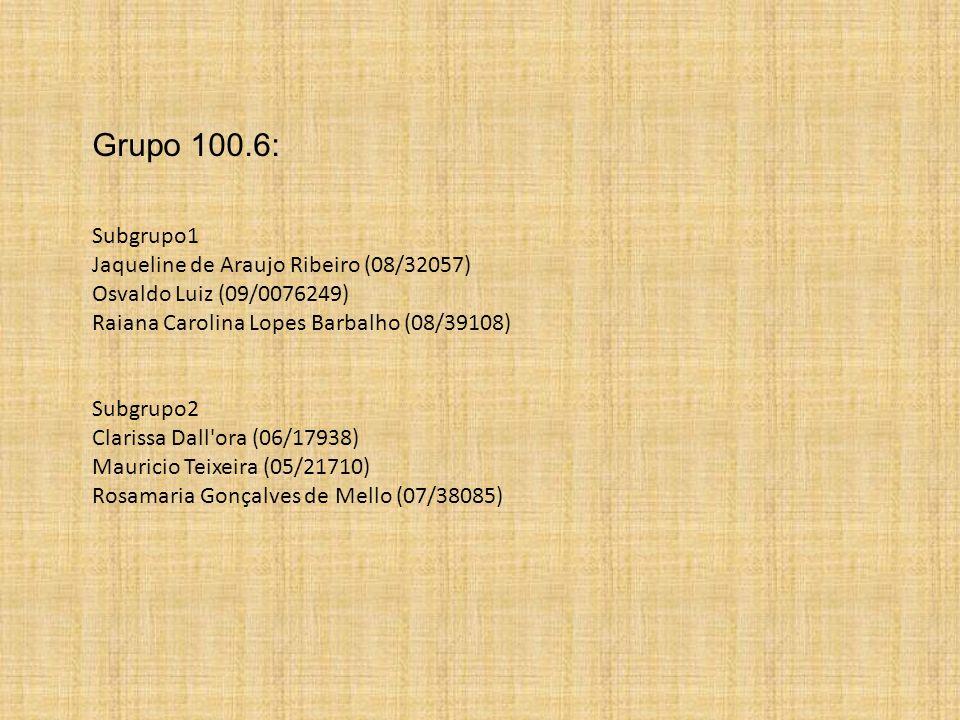 Grupo 100.6: Subgrupo1 Jaqueline de Araujo Ribeiro (08/32057) Osvaldo Luiz (09/0076249) Raiana Carolina Lopes Barbalho (08/39108)