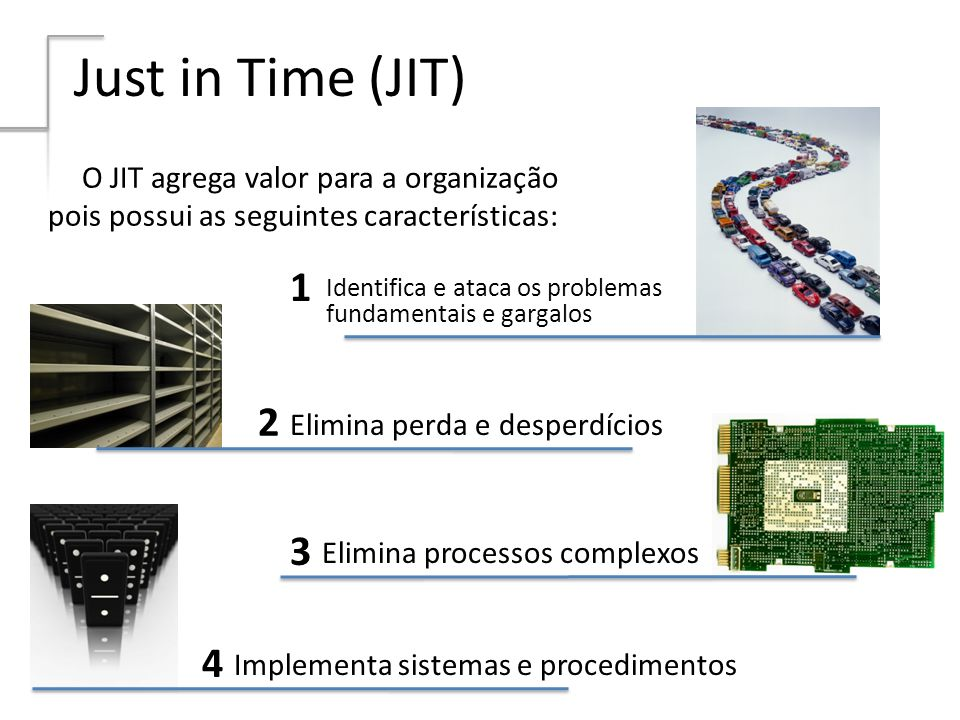 Just in Time (JIT)O JIT agrega valor para a organização pois possui as seguintes características: 1.