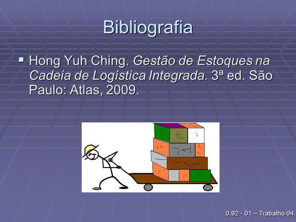 Bibliografia Hong Yuh Ching. Gestão de Estoques na Cadeia de Logística Integrada. 3ª ed. São Paulo: Atlas, 2009.