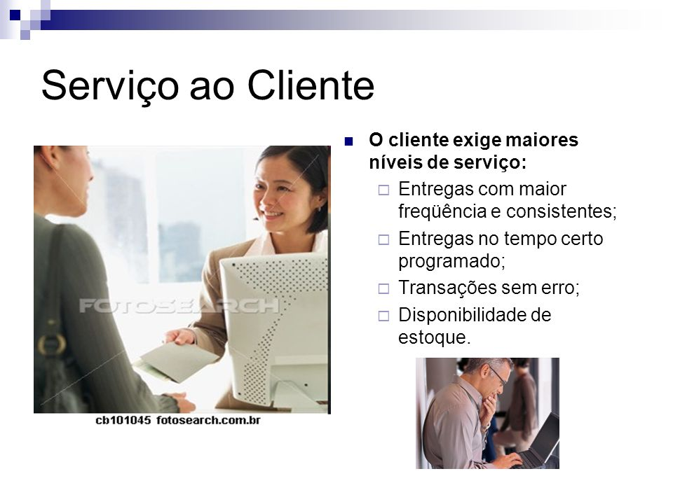 Serviço ao Cliente O cliente exige maiores níveis de serviço: