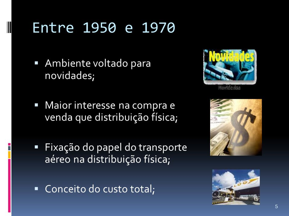 Entre 1950 e 1970 Ambiente voltado para novidades;