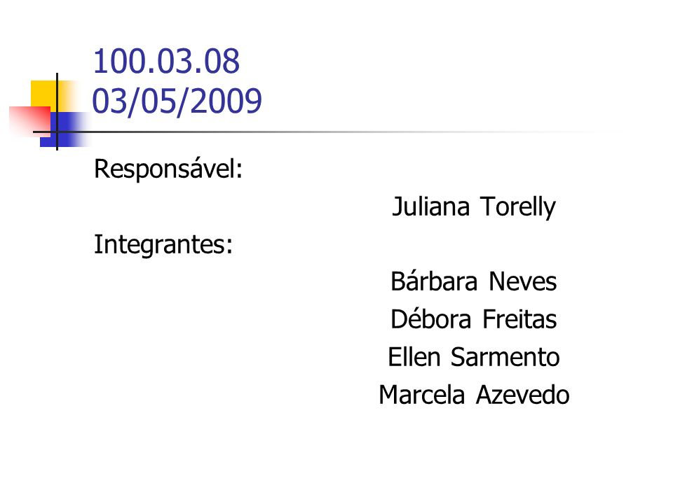 100.03.08 03/05/2009 Responsável: Juliana Torelly Integrantes: