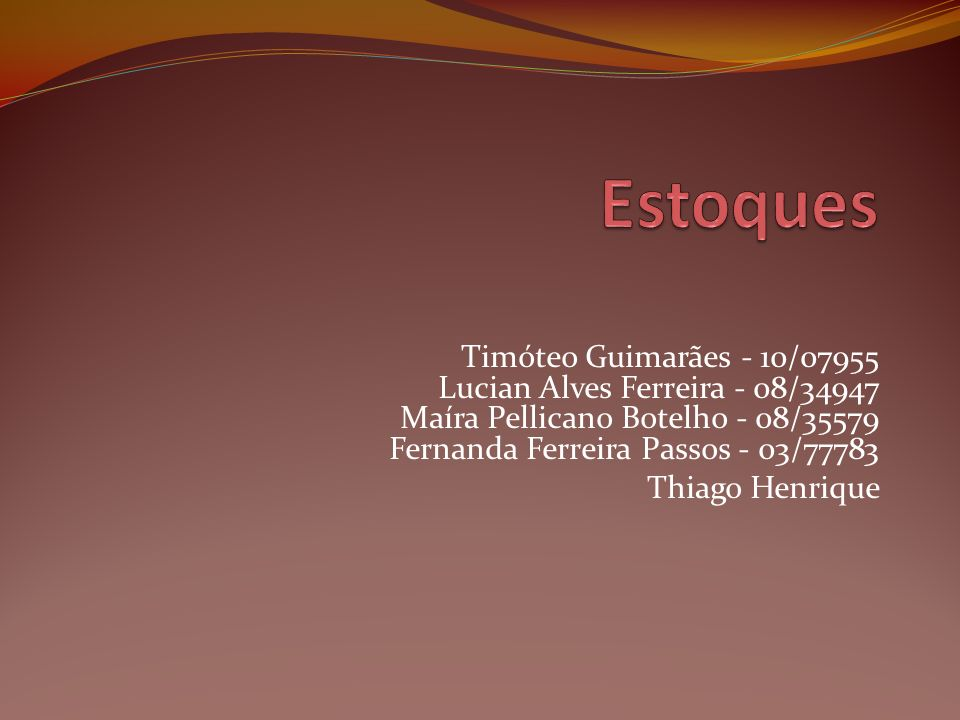 Estoques Timóteo Guimarães - 10/07955 Lucian Alves Ferreira - 08/34947 Maíra Pellicano Botelho - 08/35579 Fernanda Ferreira Passos - 03/77783.