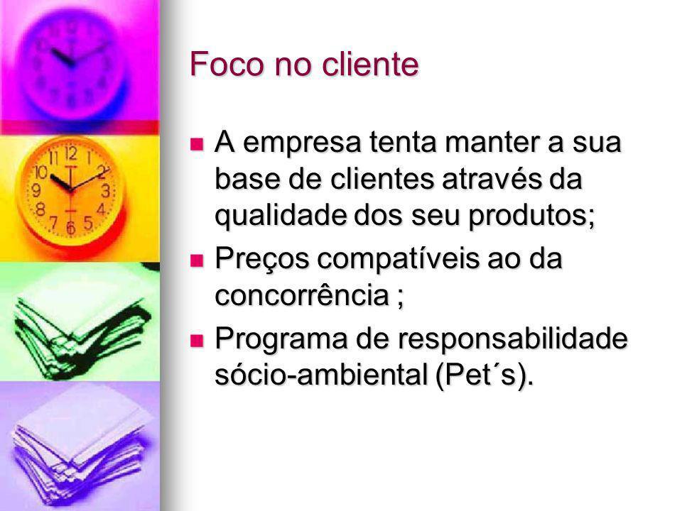 Foco no clienteA empresa tenta manter a sua base de clientes através da qualidade dos seu produtos;