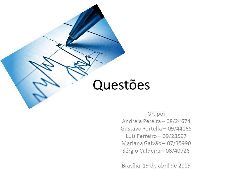 Questões Grupo: Andréia Pereira – 08/24674 Gustavo Portella – 09/44165
