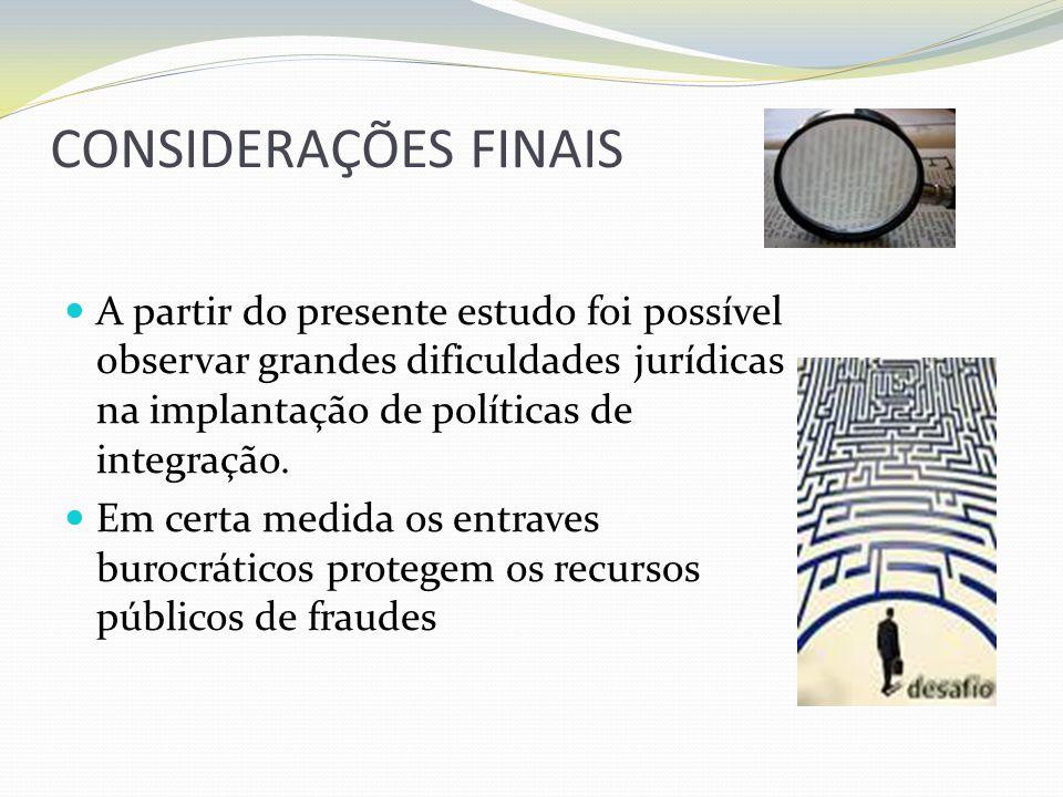 CONSIDERAÇÕES FINAISA partir do presente estudo foi possível observar grandes dificuldades jurídicas na implantação de políticas de integração.