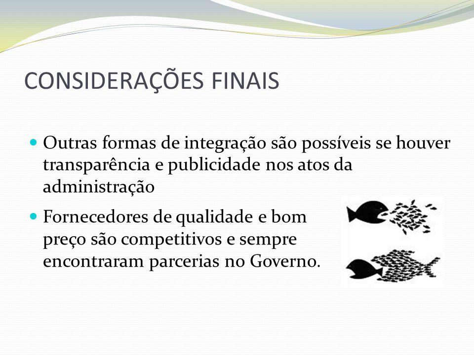 CONSIDERAÇÕES FINAISOutras formas de integração são possíveis se houver transparência e publicidade nos atos da administração.