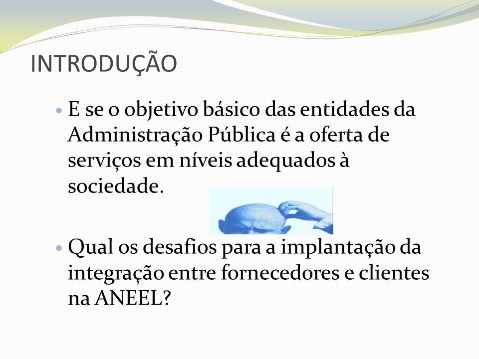 INTRODUÇÃO E se o objetivo básico das entidades da Administração Pública é a oferta de serviços em níveis adequados à sociedade.