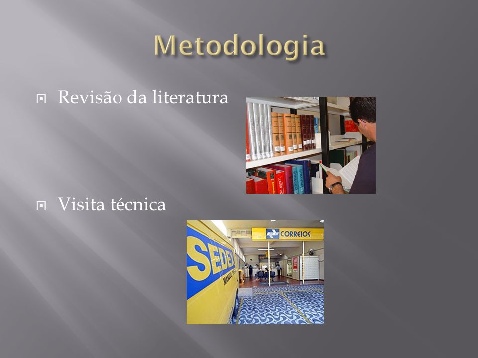 Metodologia Revisão da literatura Visita técnica