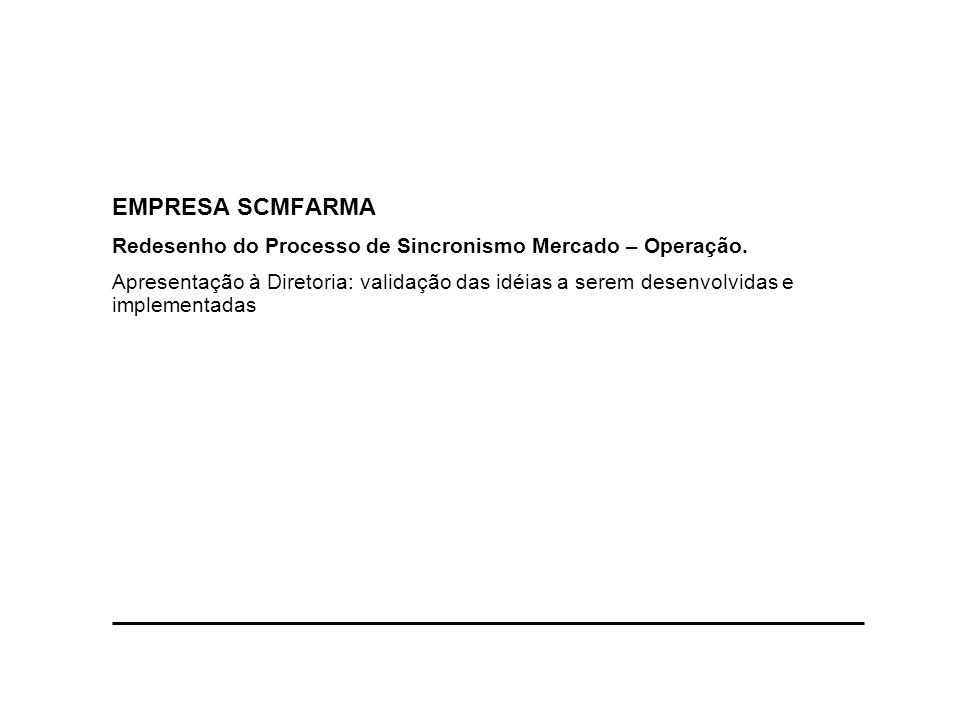 EMPRESA SCMFARMA Redesenho do Processo de Sincronismo Mercado – Operação.