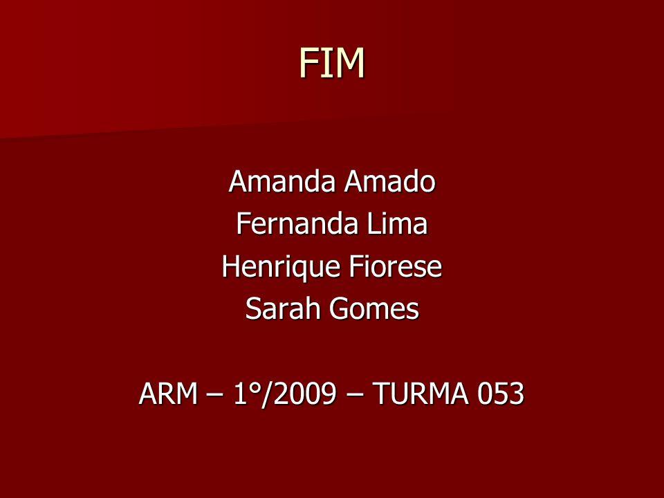 FIM Amanda Amado Fernanda Lima Henrique Fiorese Sarah Gomes