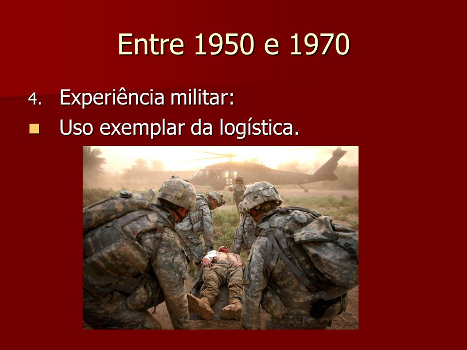 Entre 1950 e 1970 Experiência militar: Uso exemplar da logística.