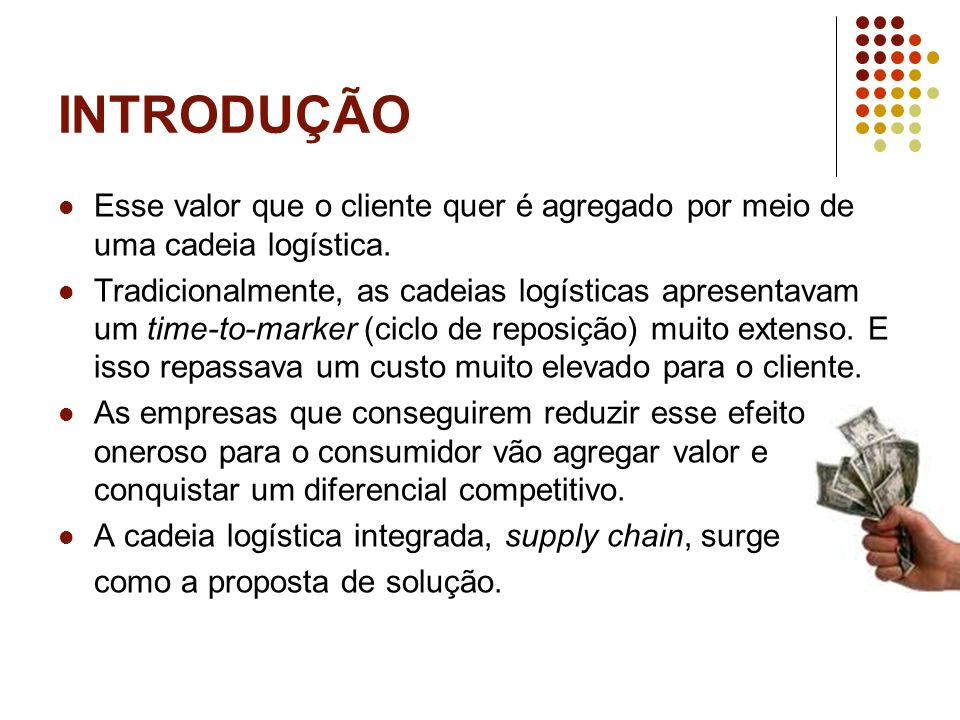 INTRODUÇÃOEsse valor que o cliente quer é agregado por meio de uma cadeia logística.