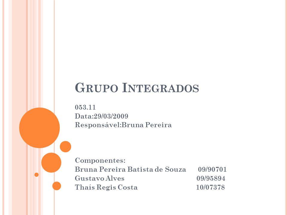 Grupo Integrados 053.11 Data:29/03/2009 Responsável:Bruna Pereira