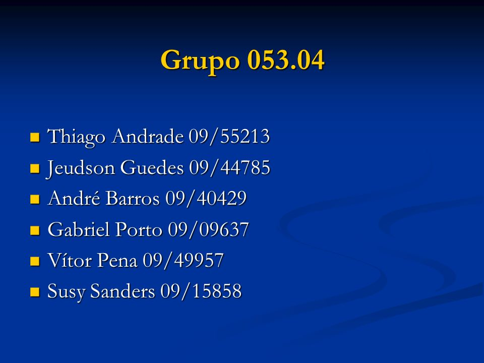 Grupo 053.04 Thiago Andrade 09/55213 Jeudson Guedes 09/44785
