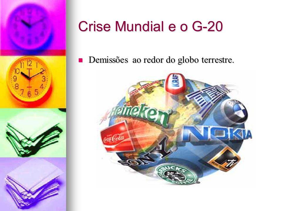Crise Mundial e o G-20 Demissões ao redor do globo terrestre.