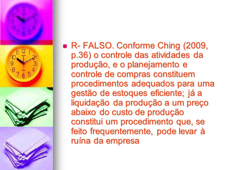 R- FALSO. Conforme Ching (2009, p