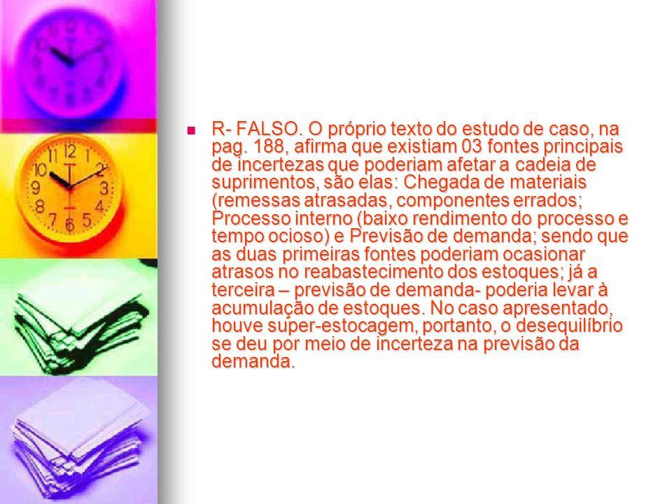 R- FALSO. O próprio texto do estudo de caso, na pag