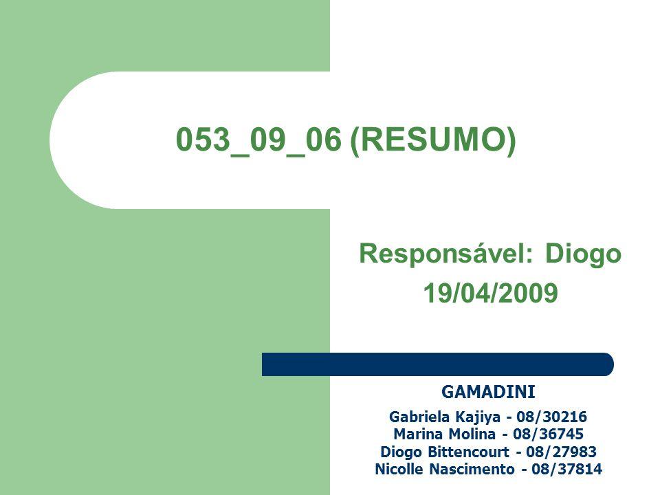 053_09_06 (RESUMO) Responsável: Diogo 19/04/2009 GAMADINI