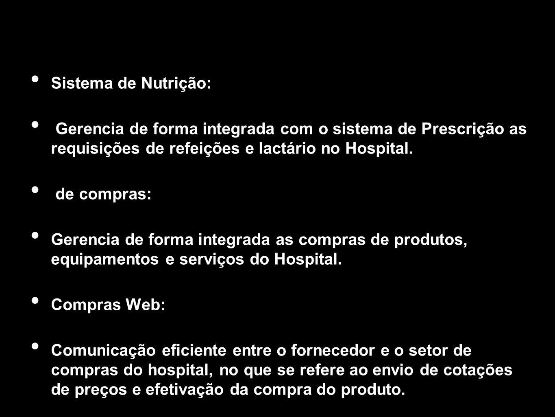 Sistema de Nutrição: Gerencia de forma integrada com o sistema de Prescrição as requisições de refeições e lactário no Hospital.