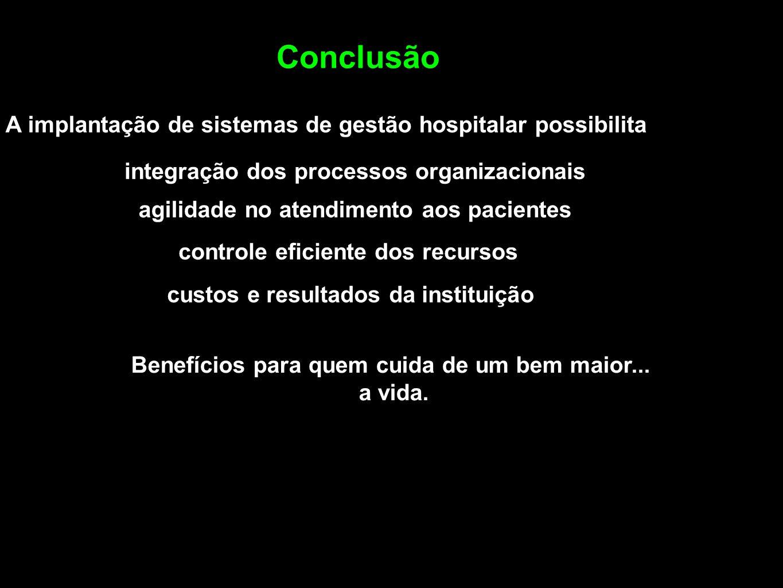 Conclusão A implantação de sistemas de gestão hospitalar possibilita