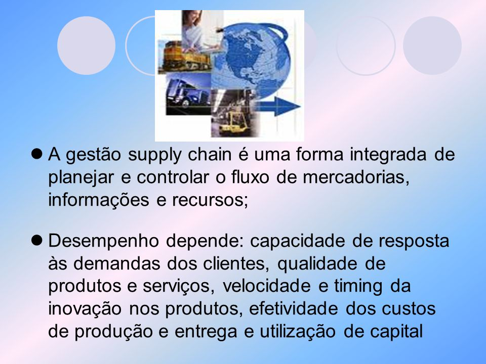 A gestão supply chain é uma forma integrada de planejar e controlar o fluxo de mercadorias, informações e recursos;