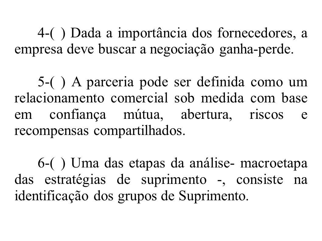 4-( ) Dada a importância dos fornecedores, a empresa deve buscar a negociação ganha-perde.